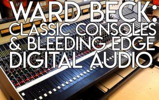 Ward Beck - Classic Consoles & Bleeding Edge Digital Audio